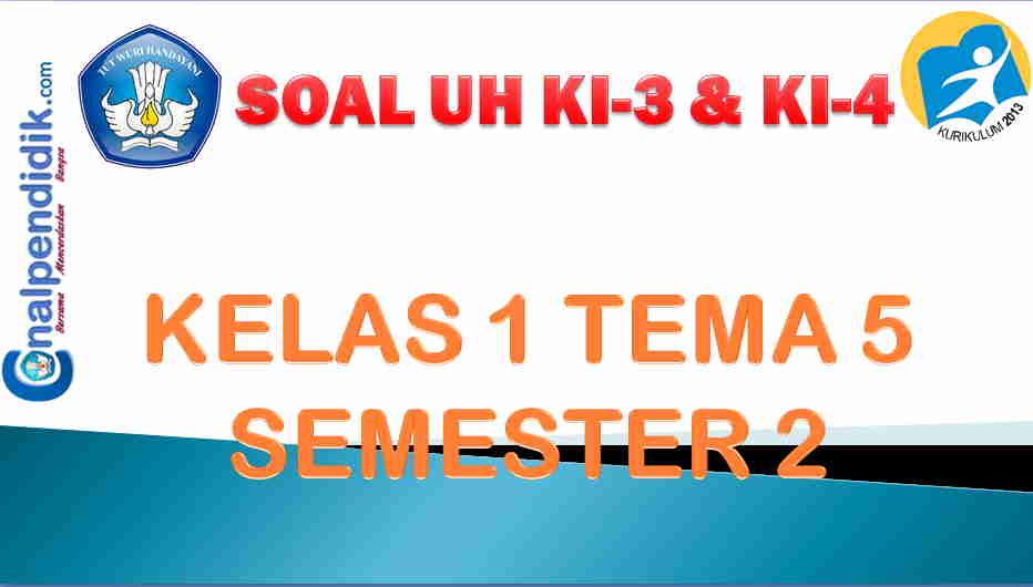 Soal PH/UH Kelas 1 Tema 5 Semester 2