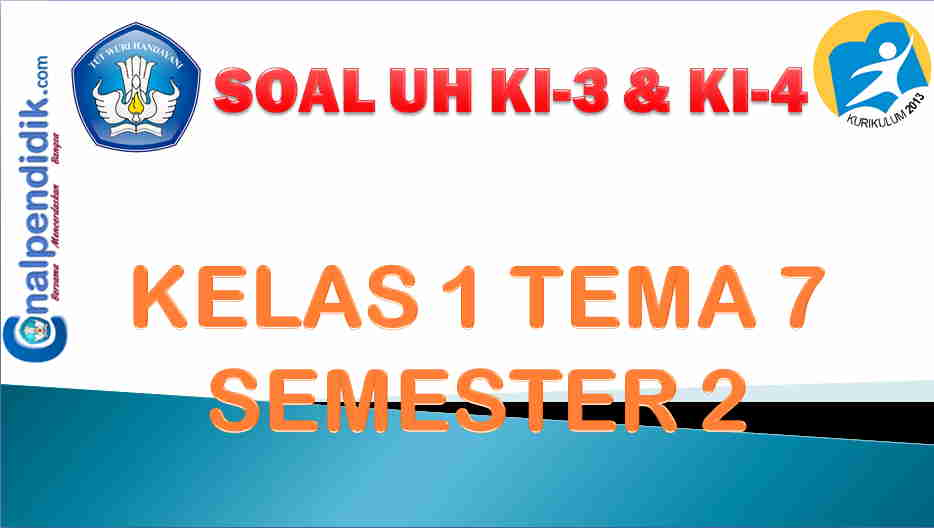 Soal PH/UH Kelas 1 Tema 7