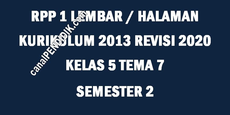 RPP Kelas 5 Tema 7 K13 Revisi 2020 Format 1 Lembar