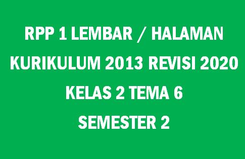 RPP Kelas 2 Tema 6 K13 Revisi 2020 Format 1 Lembar
