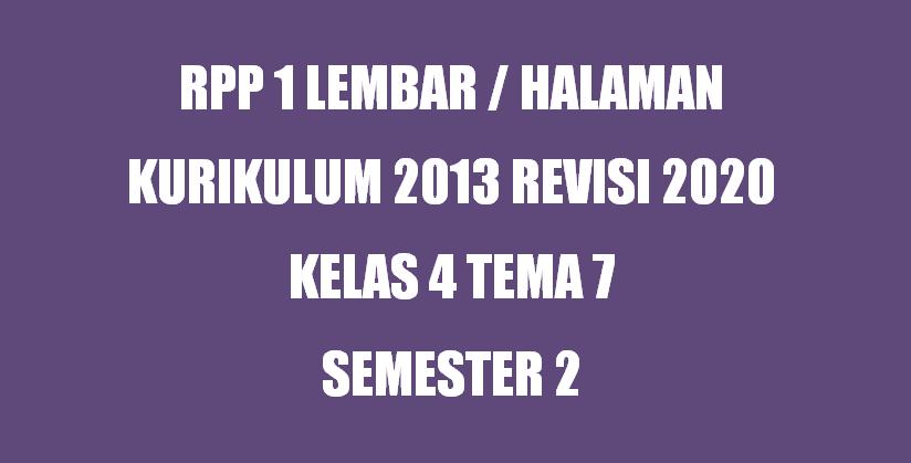 RPP Kelas 4 Tema 7 K13 Revisi 2020 Format 1 Lembar