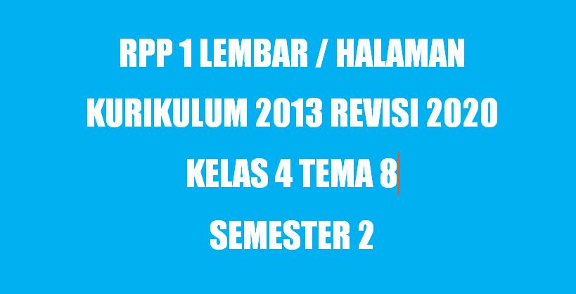 RPP Kelas 4 Tema 8 K13 Revisi 2020 Format 1 Lembar