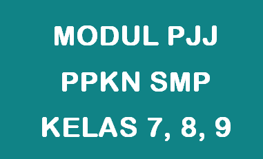 Modul PJJ PPKN SMP Kelas VII, VIII dan IX
